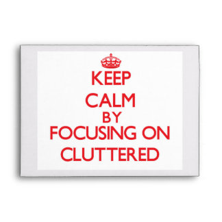 Keep Calm by focusing on Cluttered Envelopes