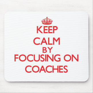 Keep Calm by focusing on Coaches Mouse Pad