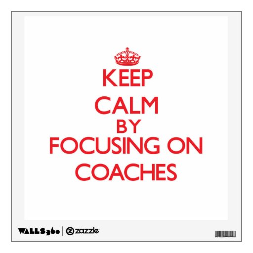 Keep Calm by focusing on Coaches Wall Decor