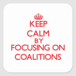 Keep Calm by focusing on Coalitions Stickers