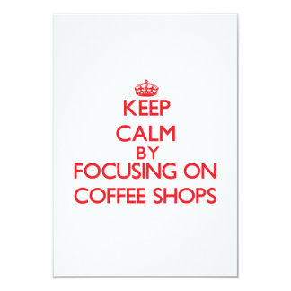 Keep Calm by focusing on Coffee Shops Invite