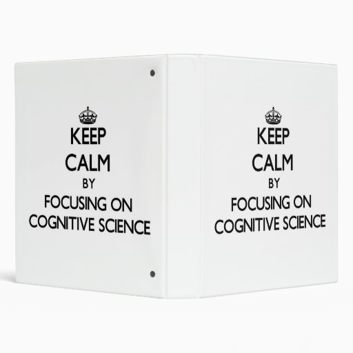 Keep calm by focusing on Cognitive Science 3 Ring Binders
