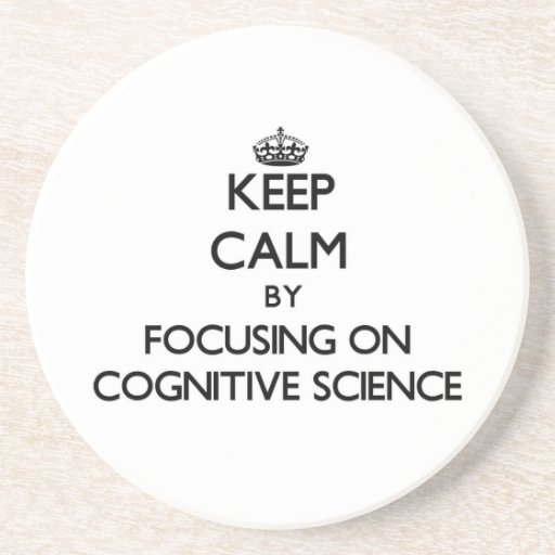 Keep calm by focusing on Cognitive Science Drink Coaster