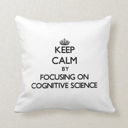 Keep calm by focusing on Cognitive Science Pillow