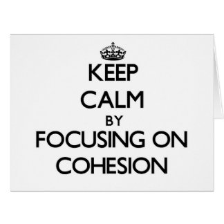 Keep Calm by focusing on Cohesion Large Greeting Card