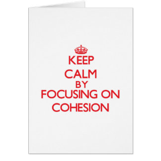 Keep Calm by focusing on Cohesion Greeting Card