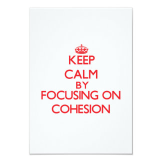 Keep Calm by focusing on Cohesion 3.5x5 Paper Invitation Card