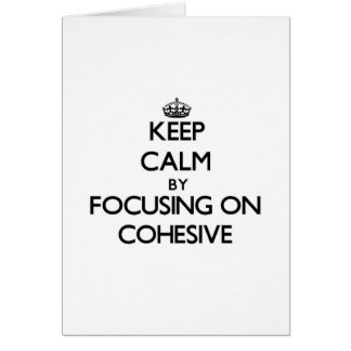 Keep Calm by focusing on Cohesive Greeting Card