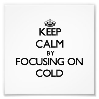 Keep Calm by focusing on Cold Photographic Print