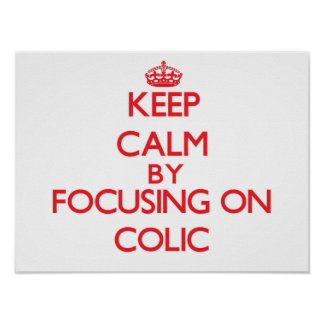Keep Calm by focusing on Colic Poster