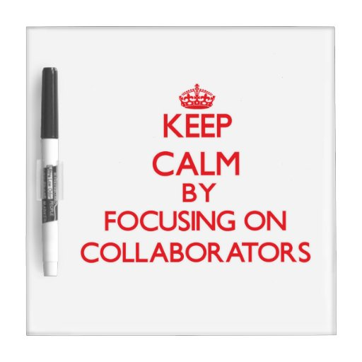 Keep Calm by focusing on Collaborators Dry Erase Whiteboards