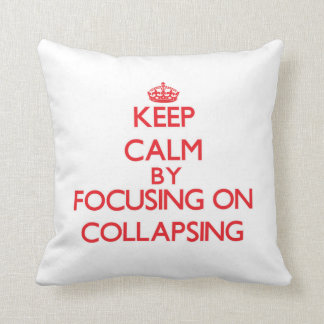 Keep Calm by focusing on Collapsing Throw Pillow