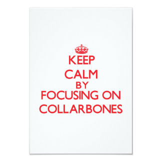 Keep Calm by focusing on Collarbones 3.5x5 Paper Invitation Card