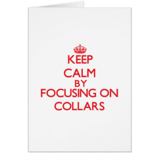 Keep Calm by focusing on Collars Greeting Card