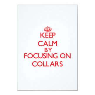 Keep Calm by focusing on Collars 3.5x5 Paper Invitation Card