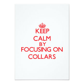 Keep Calm by focusing on Collars 5x7 Paper Invitation Card