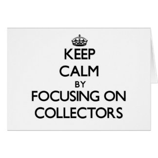 Keep Calm by focusing on Collectors Card