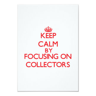 Keep Calm by focusing on Collectors 3.5x5 Paper Invitation Card