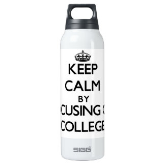 Keep Calm by focusing on College 16 Oz Insulated SIGG Thermos Water Bottle