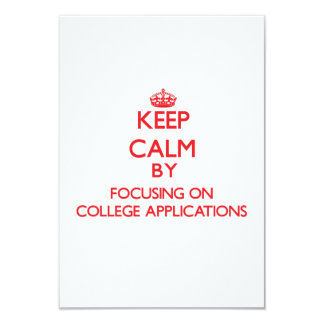 "Keep Calm by focusing on College Applications 3.5"" X 5"" Invitation Card"