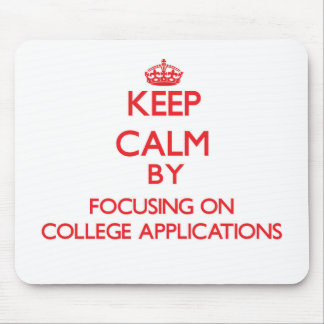 Keep Calm by focusing on College Applications Mouse Pad