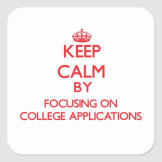 Keep Calm by focusing on College Applications Square Sticker
