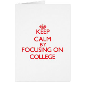 Keep Calm by focusing on College Card
