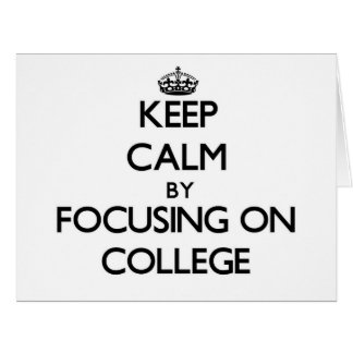 Keep Calm by focusing on College Cards