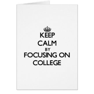 Keep Calm by focusing on College Greeting Cards