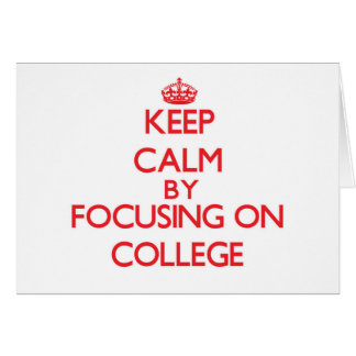 Keep Calm by focusing on College Greeting Card