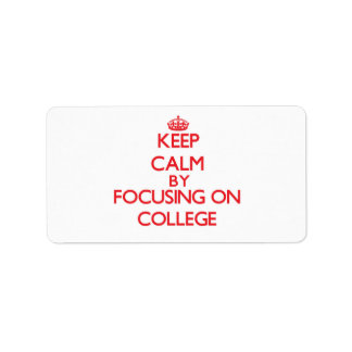 Keep Calm by focusing on College Personalized Address Label