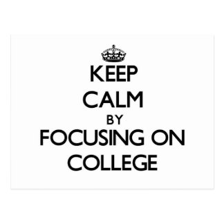 Keep Calm by focusing on College Postcard