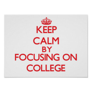 Keep Calm by focusing on College Print