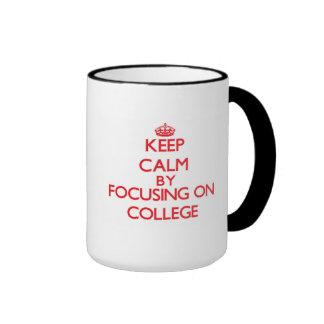 Keep Calm by focusing on College Ringer Coffee Mug