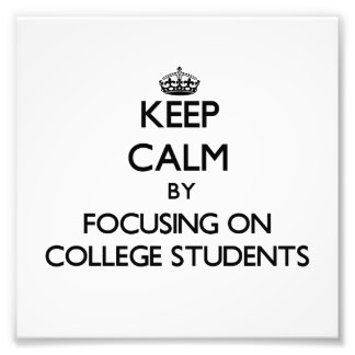 Keep Calm by focusing on College Students Art Photo