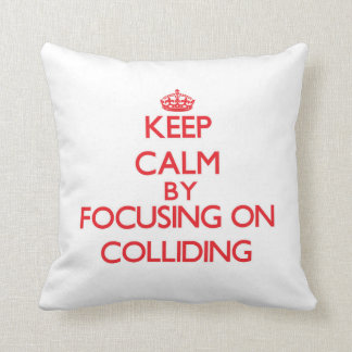 Keep Calm by focusing on Colliding Throw Pillow