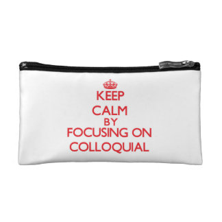 Keep Calm by focusing on Colloquial Cosmetics Bags
