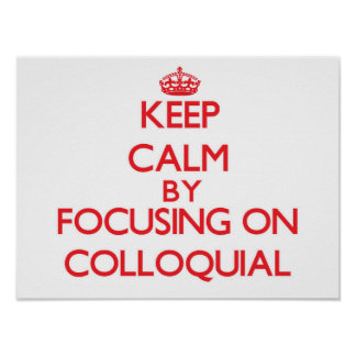 Keep Calm by focusing on Colloquial Poster