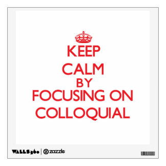 Keep Calm by focusing on Colloquial Wall Decor