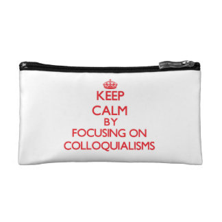 Keep Calm by focusing on Colloquialisms Cosmetics Bags