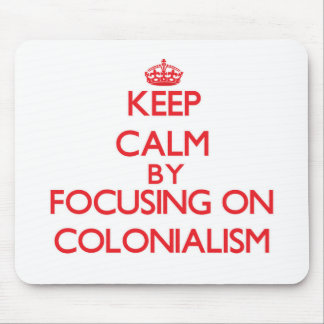 Keep Calm by focusing on Colonialism Mouse Pad