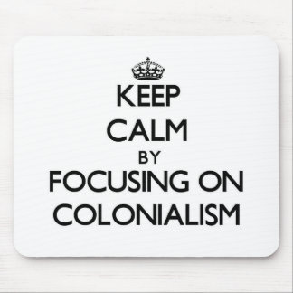 Keep Calm by focusing on Colonialism Mousepad