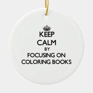 Keep Calm by focusing on Coloring Books Christmas Ornament