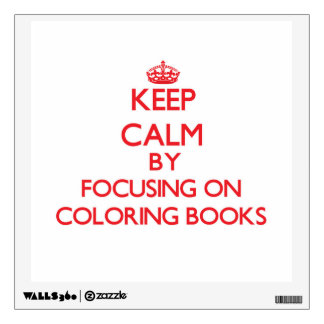 Keep Calm by focusing on Coloring Books Wall Decal