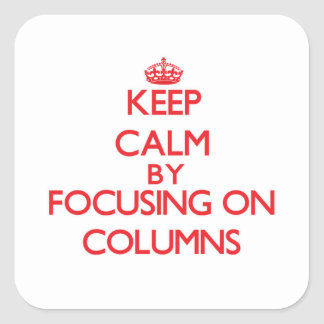 Keep Calm by focusing on Columns Square Stickers