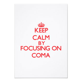 "Keep Calm by focusing on Coma 5"" X 7"" Invitation Card"