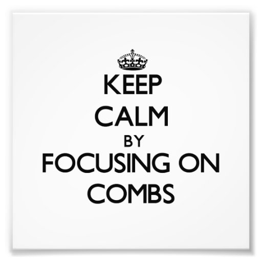 Keep Calm by focusing on Combs Photo Art