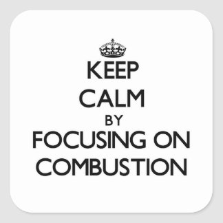 Keep Calm by focusing on Combustion Square Sticker