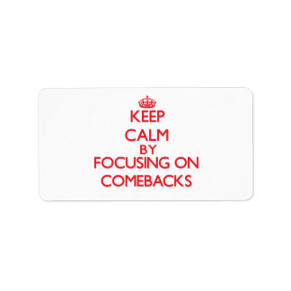 Keep Calm by focusing on Comebacks Personalized Address Labels