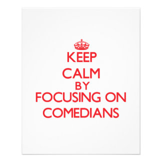 Keep Calm by focusing on Comedians Full Color Flyer